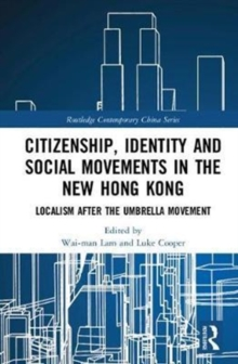 Citizenship, Identity and Social Movements in the New Hong Kong : Localism after the Umbrella Movement, Hardback Book