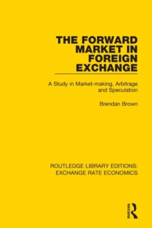 The Forward Market in Foreign Exchange : A Study in Market-making, Arbitrage and Speculation, Paperback / softback Book