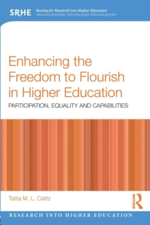 Enhancing the Freedom to Flourish in Higher Education : Participation, Equality and Capabilities, Paperback / softback Book