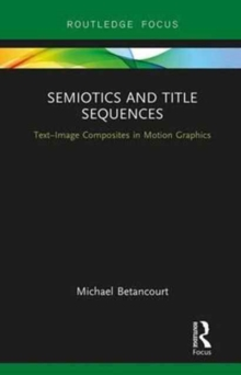 Semiotics and Title Sequences : Text-Image Composites in Motion Graphics, Hardback Book
