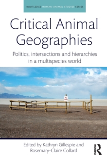 Critical Animal Geographies : Politics, intersections and hierarchies in a multispecies world, Paperback / softback Book