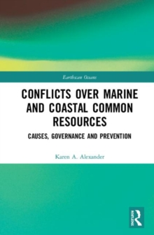 Conflicts over Marine and Coastal Common Resources : Causes, Governance and Prevention, Hardback Book