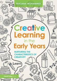 Creative Learning in the Early Years : Nurturing the Characteristics of Creativity, Paperback / softback Book