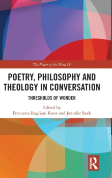Poetry, Philosophy and Theology in Conversation : Thresholds of Wonder: The Power of the Word IV, Hardback Book