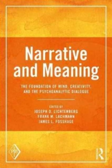 Narrative and Meaning : The Foundation of Mind, Creativity, and the Psychoanalytic Dialogue, Paperback / softback Book