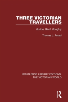 Three Victorian Travellers : Burton, Blunt, Doughty, Paperback / softback Book