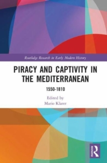 Piracy and Captivity in the Mediterranean : 1550-1810, Hardback Book