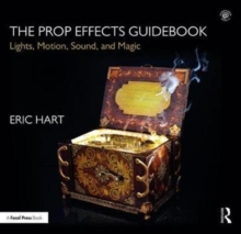 The Prop Effects Guidebook : Lights, Motion, Sound, and Magic, Hardback Book