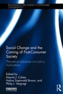 Social Change and the Coming of Post-Consumer Society : Theoretical Advances and Policy Implications, Hardback Book