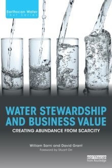 Water Stewardship and Business Value : Creating Abundance from Scarcity, Paperback Book