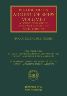 Berlingieri on Arrest of Ships Volume I : A Commentary on the 1952 Arrest Convention, Hardback Book