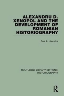 Alexandru D. Xenopol and the Development of Romanian Historiography, Paperback / softback Book