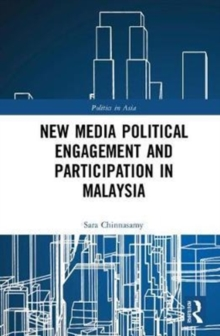 New Media Political Engagement And Participation in Malaysia, Hardback Book