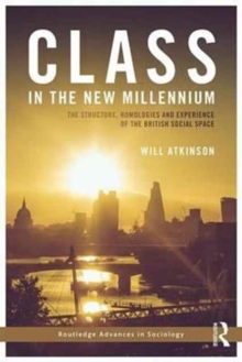 Class in the New Millennium : The Structure, Homologies and Experience of the British Social Space, Hardback Book