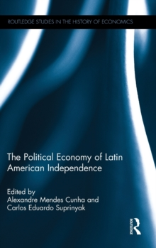 The Political Economy of Latin American Independence, Hardback Book