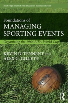 Foundations of Managing Sporting Events : Organising the 1966 FIFA World Cup, Hardback Book