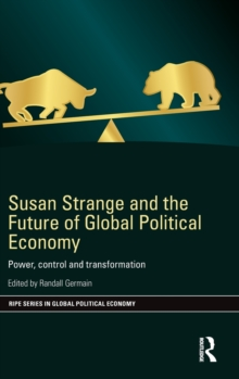 Susan Strange and the Future of Global Political Economy : Power, Control and Transformation, Hardback Book