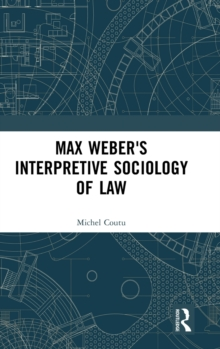 Max Weber's Interpretive Sociology of Law, Hardback Book
