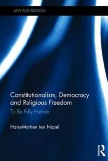 Constitutionalism, Democracy and Religious Freedom : To be Fully Human, Hardback Book