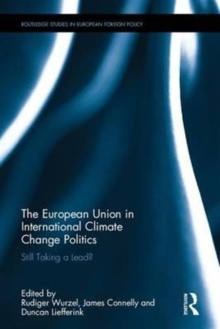 The European Union in International Climate Change Politics : Still Taking a Lead?, Hardback Book