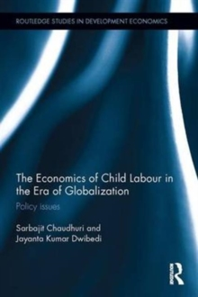 The Economics of Child Labour in the Era of Globalization : Policy issues, Hardback Book