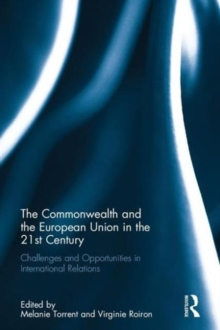 The Commonwealth and the European Union in the 21st Century : Challenges and Opportunities in International Relations, Hardback Book