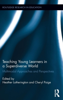 Teaching Young Learners in a Superdiverse World : Multimodal Approaches and Perspectives, Hardback Book