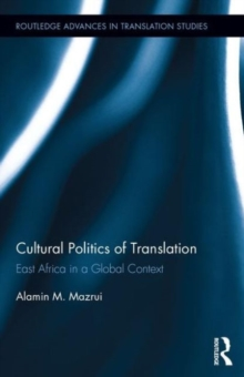 Cultural Politics of Translation : East Africa in a Global Context, Hardback Book