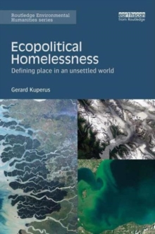 Ecopolitical Homelessness : Defining place in an unsettled world, Hardback Book
