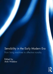 Sensibility in the Early Modern Era : From living machines to affective morality, Hardback Book