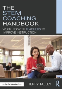 The STEM Coaching Handbook : Working with Teachers to Improve Instruction, Paperback Book