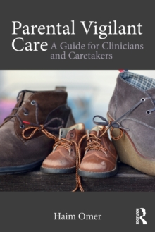 Parental Vigilant Care : A Guide for Clinicians and Caretakers, Paperback / softback Book