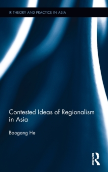 Contested Ideas of Regionalism in Asia, Hardback Book