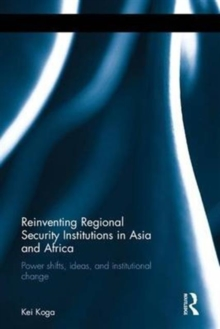 Reinventing Regional Security Institutions in Asia and Africa : Power shifts, ideas, and institutional change, Hardback Book