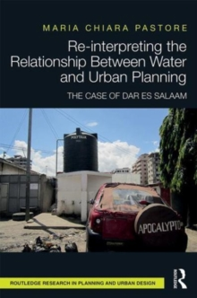 Re-interpreting the Relationship Between Water and Urban Planning : The Case of Dar es Salaam, Hardback Book