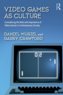 Video Games as Culture : Considering the Role and Importance of Video Games in Contemporary Society, Paperback / softback Book