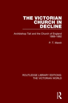 The Victorian Church in Decline : Archbishop Tait and the Church of England 1868-1882, Hardback Book