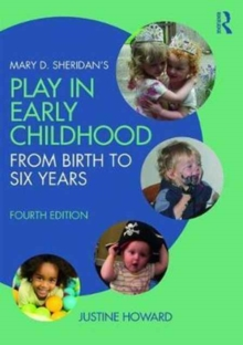 Mary D. Sheridan's Play in Early Childhood : From Birth to Six Years, Paperback / softback Book