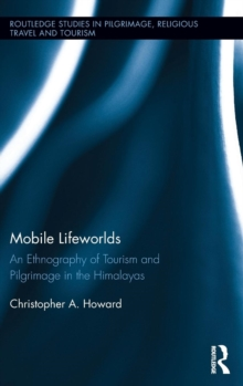 Mobile Lifeworlds : An Ethnography of Tourism and Pilgrimage in the Himalayas, Hardback Book