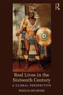 Real Lives in the Sixteenth Century : A Global Perspective, Paperback / softback Book