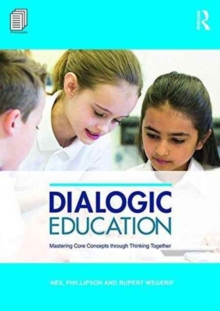 Dialogic Education : Mastering core concepts through thinking together, Paperback / softback Book