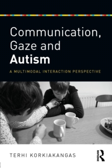 Communication, Gaze and Autism : A Multimodal Interaction Perspective, Paperback / softback Book