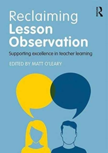 Reclaiming Lesson Observation : Supporting excellence in teacher learning, Paperback Book