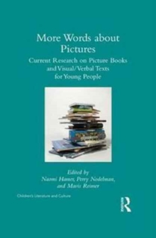 More Words about Pictures : Current Research on Picturebooks and Visual/Verbal Texts for Young People, Hardback Book