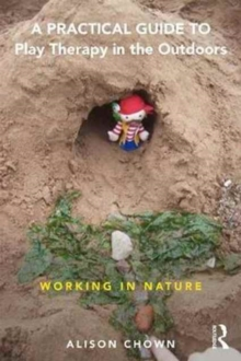 A Practical Guide to Play Therapy in the Outdoors : Working in Nature, Paperback / softback Book
