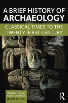 A Brief History of Archaeology : Classical Times to the Twenty-First Century, Paperback / softback Book