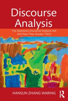 Discourse Analysis : The Questions Discourse Analysts Ask and How They Answer Them, Paperback / softback Book