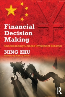 Financial Decision Making : Understanding Chinese Investment Behavior, Paperback / softback Book