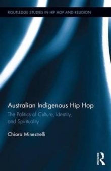 Australian Indigenous Hip Hop : The Politics of Culture, Identity, and Spirituality, Hardback Book