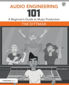 Audio Engineering 101 : A Beginner's Guide to Music Production, Paperback Book